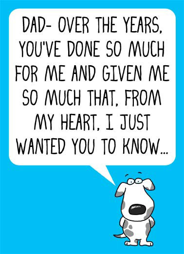 Deserve It Dad Funny Valentine's Day Card Cartoons A illustration of a dog saying that over the years you have done so much for them. | cartoon illustration dog spots valentine valentine's day dad father deserve heart years give given know ...I totally deserve it!